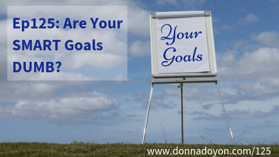 Donna Doyon - Ep125 - Are Your SMART Goals DUMB - c