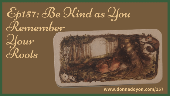 Donna Doyon - Be Kind as You Remember Your Roots